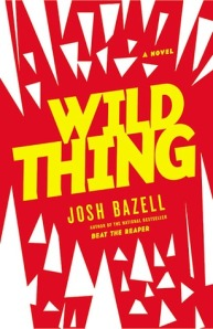Cover Wild Thing by Josh Bazell
